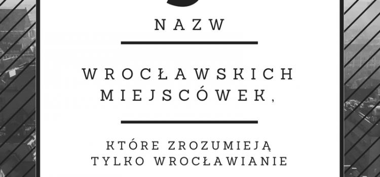 9 nazw wrocławskich miejscówek, które zrozumieją tylko Wrocławianie