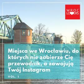 Miejsca we Wrocławiu, do których nie zabierze Cię przewodnik, a zawojują Wasz Instagram VOL.1